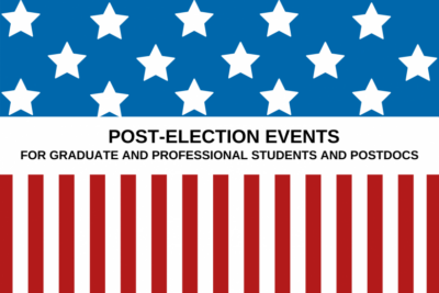 """Banner reading, """"Post-election events for graduate and professional students and postdocs"""" with stars above and stripes below, resembling the American flag"""