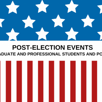 "Banner reading, ""Post-election events for graduate and professional students and postdocs"" with stars above and stripes below, resembling the American flag"